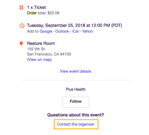 "On your Order Confirmation email, scroll to ""Questions about this event?"" and click the event organizer's email address to contact the organizer."