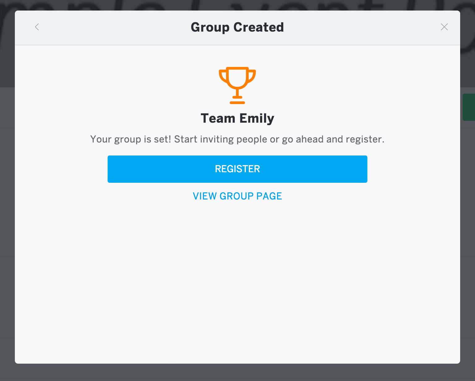 """A success message shows in the """"Group Created"""" form to confirm that your group is live and others can now join. Click """"Register"""" to register for the event as a participant, """"View Group Page"""" to view your group page, or """"X"""" at the top of the form to close the form and return to the event listing."""