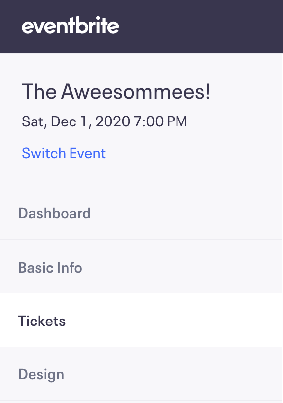 In the new event creation and Eventbrite Music create experiences, Tickets is the third option in the manage events menu (on the left side of the page).